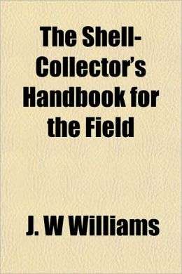 The Shell-Collector's Handbook for the Field
