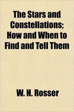 The Stars and Constellations; How and When to Find and Tell Them