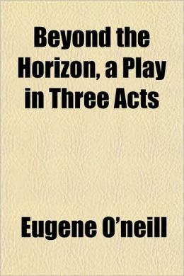 Beyond The Horizon, A Play In Three Acts