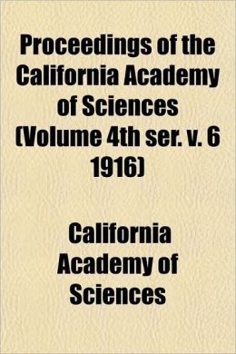 Proceedings of the California Academy of Sciences (Volume 4th Ser. V. 6 1916)