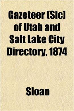 Gazeteer (Sic] of Utah and Salt Lake City Directory, 1874