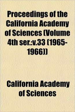 Proceedings of the California Academy of Sciences (Volume 4th Ser.: V.33 (1965-1966))