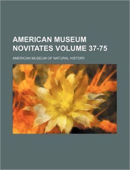 American Museum Novitates Volume 37-75