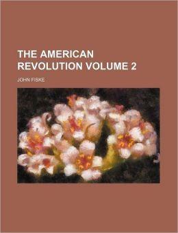 The American Revolution Volume 2