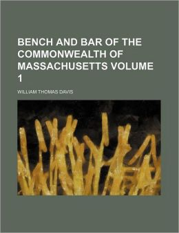 Bench and Bar of the Commonwealth of Massachusetts Volume 1