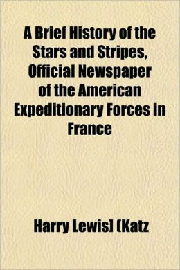 A Brief History of the Stars and Stripes, Official Newspaper of the American Expeditionary Forces in France