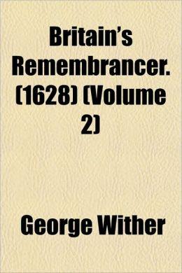Britain's Remembrancer. (1628) (Volume 2)