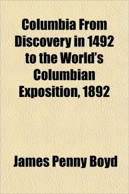 Columbia from Discovery in 1492 to the World's Columbian Exposition, 1892