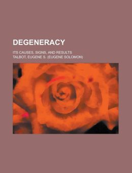 Degeneracy; Its Causes, Signs, and Results