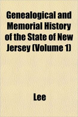 Genealogical and Memorial History of the State of New Jersey (Volume 1)