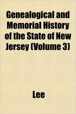 Genealogical and Memorial History of the State of New Jersey (Volume 3)