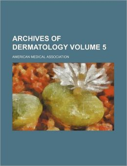 Archives of Dermatology Volume 5
