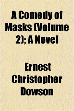 A Comedy Of Masks (Volume 2); A Novel