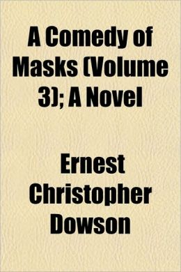A Comedy Of Masks (Volume 3); A Novel