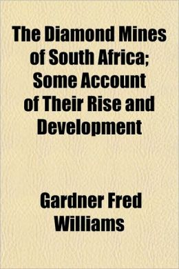 The Diamond Mines of South Africa; Some Account of Their Rise and Development