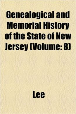 Genealogical and Memorial History of the State of New Jersey (Volume: 8)