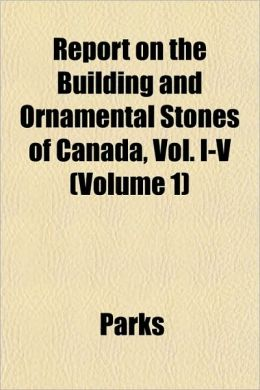 Report on the Building and Ornamental Stones of Canada, Vol. I-V Volume 1