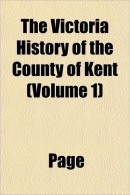 The Victoria History of the County of Kent (Volume 1)
