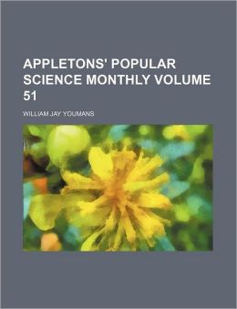Appletons' Popular Science Monthly Volume 51