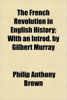 The French Revolution in English History; With an Introd. by Gilbert Murray