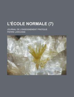 L'Ecole Normale; Journal de L'Enseignement Pratique (7 )