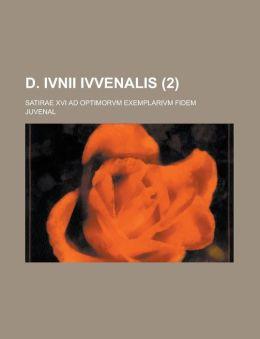 D. Ivnii Ivvenalis; Satirae XVI Ad Optimorvm Exemplarivm Fidem (2 )
