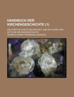 Handbuch Der Kirchengeschichte; Welcher Die Einleitung Enthalt Und Die Altere Und Mittlere Kirchengeschichte (1 )