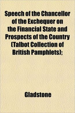Speech of the Chancellor of the Exchequer on the Financial State and Prospects of the Country (Talbot Collection of British Pamphlets);