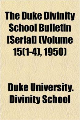 The Duke Divinity School Bulletin [Serial] (Volume 15(1-4), 1950)