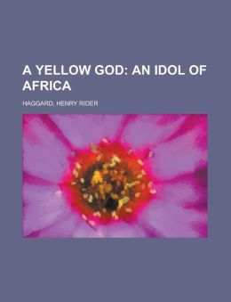 A Yellow God; An Idol Of Africa