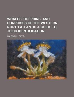 Whales, Dolphins, and Porpoises of the Western North Atlantic a Guide to Their Identification
