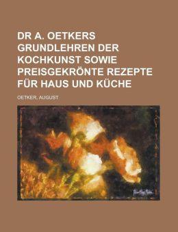 Dr A. Oetkers Grundlehren Der Kochkunst Sowie Preisgekronte Rezepte Fur Haus Und Kuche