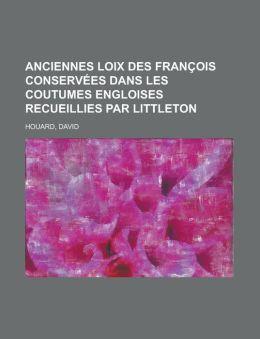 Anciennes Loix Des Francois Conservees Dans Les Coutumes Engloises Recueillies Par Littleton (II)