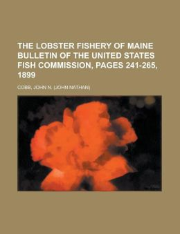 The Lobster Fishery Of Maine Bulletin Of The United States Fish Commission, Pages 241-265, 1899