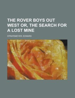 The Rover Boys Out West Or, the Search for a Lost Mine