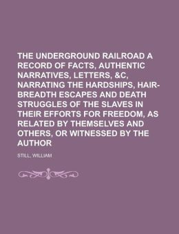 The Underground Railroad a Record of Facts, Authentic Narratives, Letters,