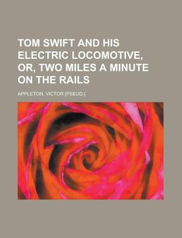 Tom Swift and His Electric Locomotive, Or, Two Miles a Minute on the Rails