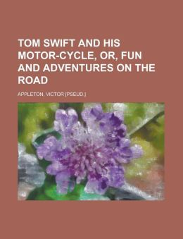 Tom Swift And His Motor-Cycle, Or, Fun And Adventures On The Road