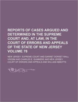 Reports of Cases Argued and Determined in the Supreme Court And, at Law, in the Court of Errors and Appeals of the State of New Jersey Volume 78