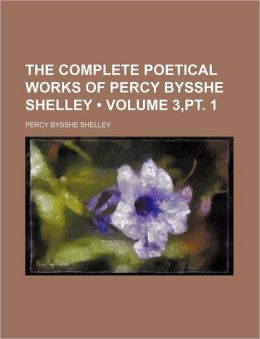 The Complete Poetical Works Of Percy Bysshe Shelley (3,Pt. 1)