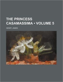 The Princess Casamassima (Volume 5)