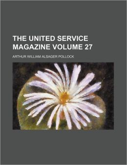 The United Service Magazine Volume 27