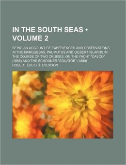 In The South Seas (Volume 2); Being An Account Of Experiences And Observations In The Marquesas, Paumotus And Gilbert Islands In The Course Of