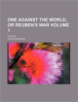 One Against the World, or Reuben's War Volume 1; A Novel