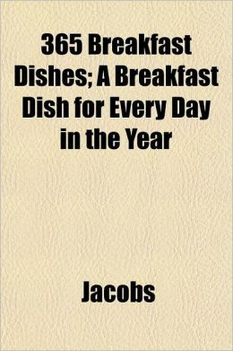 365 Breakfast Dishes; A Breakfast Dish for Every Day in the Year