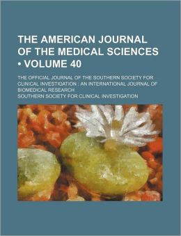 The American Journal Of The Medical Sciences (Volume 40); The Official Journal Of The Southern Society For Clinical Investigation