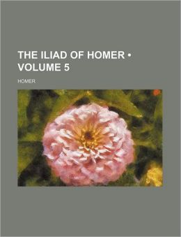 The Iliad Of Homer (Volume 5)