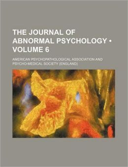 The Journal of Abnormal Psychology (Volume 6)