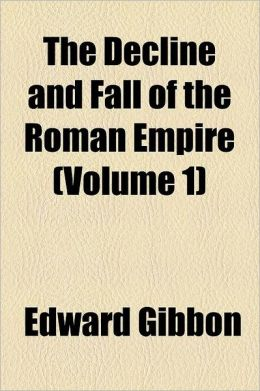The Decline And Fall Of The Roman Empire (Volume 1)