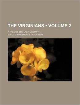 The Virginians (Volume 2); A Tale Of The Last Century